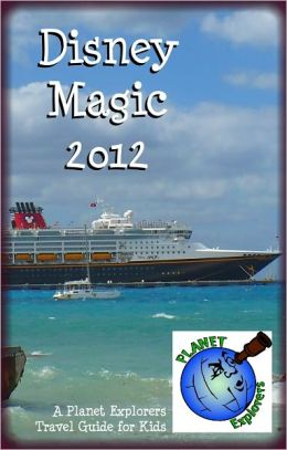 Disney Magic 2012: A Planet Explorers Travel Guide for Kids