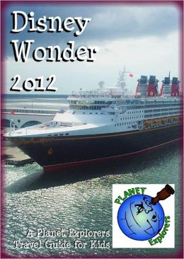 Disney Wonder 2012: A Planet Explorers Travel Guide for Kids