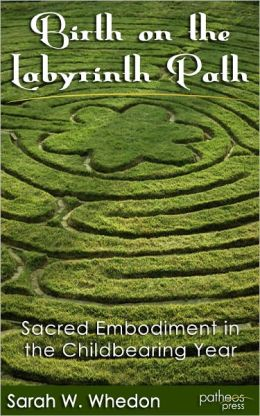 Birth on the Labyrinth Path: Sacred Embodiment in the Childbearing Year