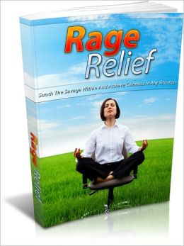 Rage Relief - Sooth The Savage Within And Achieve Calmness In Any Situation
