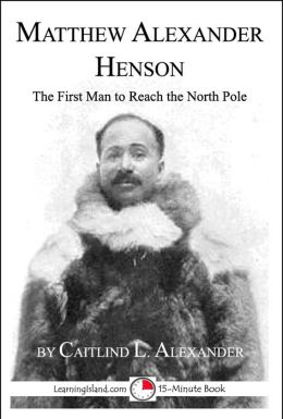 Matthew Henson: The First Man to Reach the North Pole