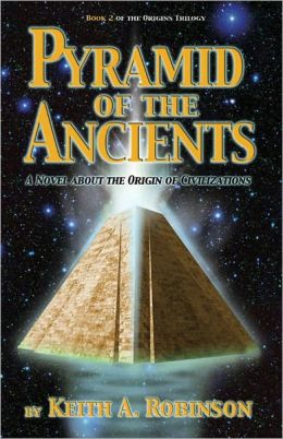 Pyramid of the Ancients: A Novel about the Origin of Civilizations