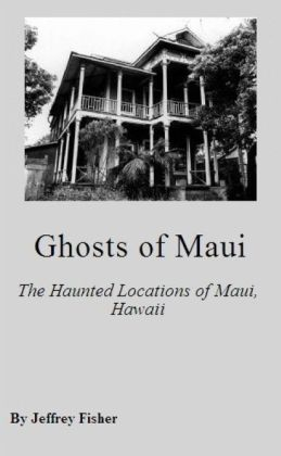 Ghosts of Maui: The Haunted Locations of Maui, Hawaii