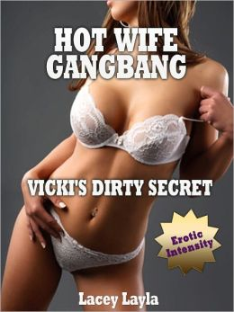 "HOT WIFE GANGBANG ""VICKI'S DIRTY SECRET"" (Erotika XXX Short Stories Series)"