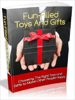 Fun - Filled Toys And Gifts: Choosing the right toys and gifts to make other people happy