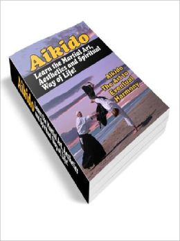Aikido - Learn the Martial Art, Aesthetics and Spiritual Way of Life!!!