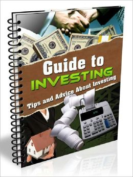 Guide to Investing - Tips and Advice About Investing