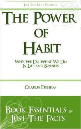 Power of Habit: Why We Do What We Do In Life And Business by Charles Duhigg: Essentials