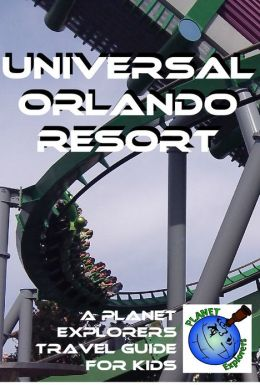 Universal Orlando Resort: A Planet Explorers Travel Guide for Kids