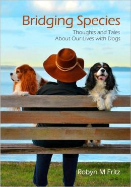 Bridging Species: Thoughts and Tales About Our Lives with Dogs