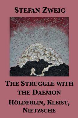 The Struggle with the Daemon: Hölderlin, Kleist, Nietzsche