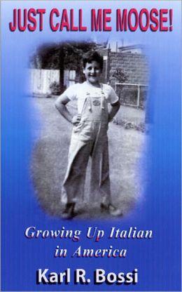 Just Call Me Moose!: Growing Up Italian in America