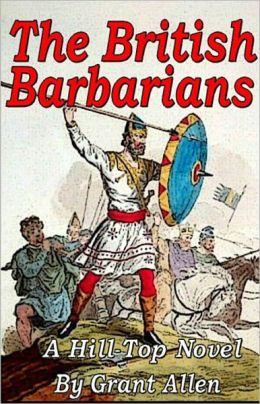 The British Barbarians: A Hill-Top Novel! A Satire, Science Fiction Classic By Grant Allen! AAA+++