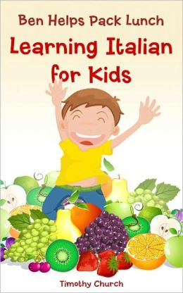 Ben Helps Pack Lunch: Learning Italian for Kids, Food: Fruit (Bilingual English Italian Picture Book)