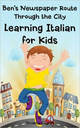 Ben's Newspaper Route Through the City: Learning Italian for Kids, Buildings and Places (Bilingual English Italian Picture Book)