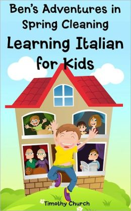 Ben's Adventure in Spring Cleaning: Learning Italian for Kids, People and Home (Bilingual English Italian Picture Book)