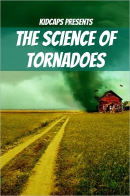 The Science of Tornadoes: Understanding Weather Just for Kids!