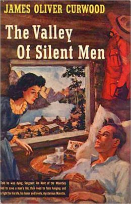 The Valley of Silent Men: A Western, Adventure, Romance Classic By James Oliver Curwood! AAA+++