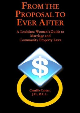 From the Proposal to Ever After: A Louisiana Woman's Guide to Marriage and Community Property Laws
