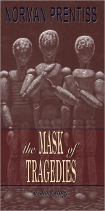 The Mask of Tragedies: A Short Story