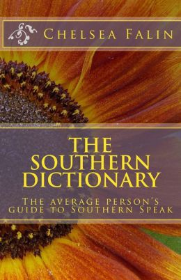 The Southern Dictionary: The Average Person's Guide To Southern Speak