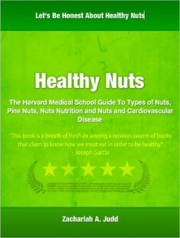 Healthy Nuts: The Harvard Medical School Guide To Types of Nuts, Pine Nuts, Nuts Nutrition and Nuts and Cardiovascular Disease