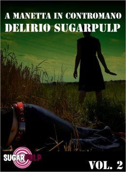 A manetta in contromano: delirio Sugarpulp (Sugarpulp Vol. 2)