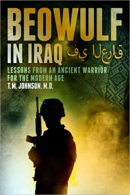 Beowulf in Iraq Lessons from an Ancient Warrior for the Modern Age