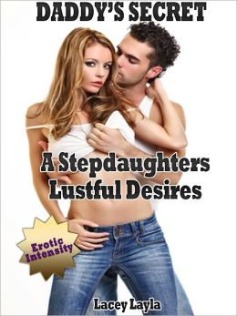 "DADDY'S SECRET ""A Stepdaughters Lustful Desires"" (XXX Daddy Sex Stories)"