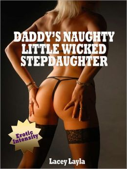 DADDY'S NAUGHTY LITTLE WICKED STEPDAUGHTER (XXX Daddy Sex Stories)