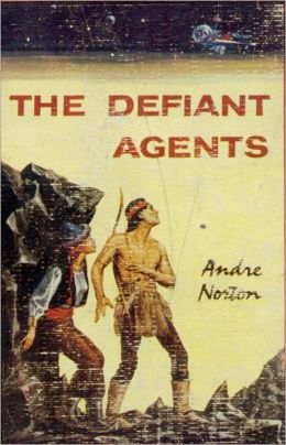 The Defiant Agents: A Science Fiction, Post-1930 Classic By Andre Norton! AAA+++