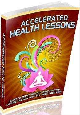 eBook about Accelerated Health Lessons - Be Happier To Live Longer ..