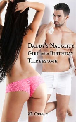 Daddy's Naughty Girl and the Birthday Threesome (Pseudo-Incest Erotica)