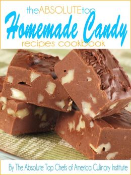 The Absolute Top Homemade Candy Recipes Cookbook