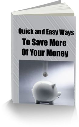 Quick and Easy Ways To Save More Of Your Money