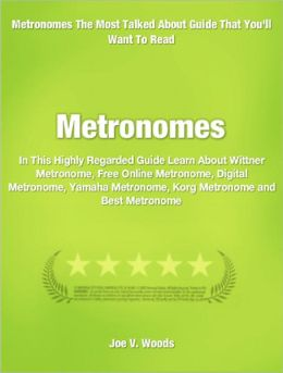 Metronomes: In This Highly Regarded Guide Learn About Wittner Metronome, Free Online Metronome, Digital Metronome, Yamaha Metronome, Korg Metronome and Best Metronome