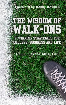 The Wisdom of Walk-Ons: 7 Winning Strategies for College, Business and Life