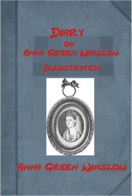 Diary of Anna Green Winslow by Anna Green Winslow (Illustrated)
