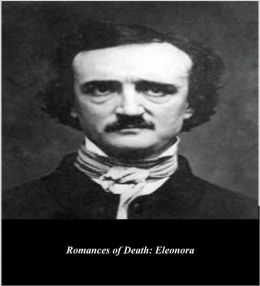 Edgar Allan Poe's Romances of Death: Eleonora (Illustrated)