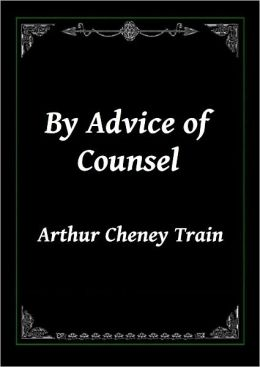 By Advice of Counsel: Being Adventures of the Celebrated Firm of Tutt & Tutt Attorneys & Counsellors at Law
