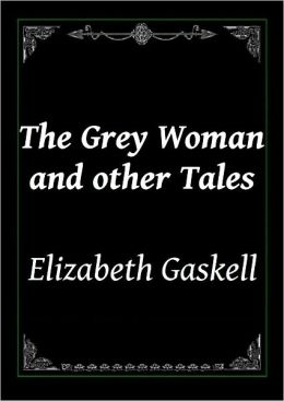 The Grey Woman and other Tales by Elizabeth Gaskell