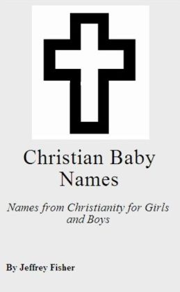 Christian Baby Names: Names from Christianity for Girls and Boys