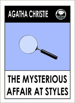 Agatha Christie, The Mysterious Affair at Styles by Agatha Christie (Agatha Christie Mysteries )