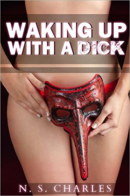Waking Up With A Dick (Gender Transformation/Trans Erotica)