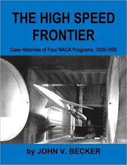 The High Speed Frontier: Case Histories of Four NACA Programs, 1920-1950