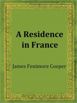 A Residence in France by James Fenimore Cooper