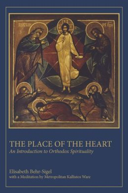 The Place of the Heart: An Introduction to Orthodox Spirituality