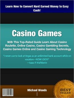 Casino Games: With This Top-Rated Guide Learn About Casino Roulette, Online Casino, Casino Gambling Secrets, Casino Games Online and Casino Gaming Technology