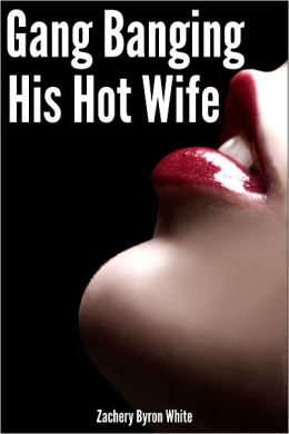 Gang Banging His Hot Wife -- A Tale of Cuckolding Erotica