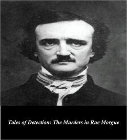 Edgar Allan Poe's Tales of Detection: The Murders in the Rue Morgue (Illustrated)